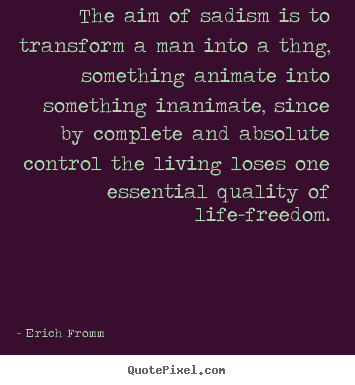 How to make poster quotes about life - The aim of sadism is to transform a man..