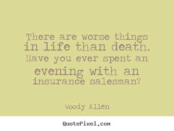 Life quotes - There are worse things in life than death. have you ever..