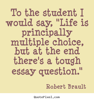 "Diy picture quotes about life - To the student i would say, ""life is principally.."
