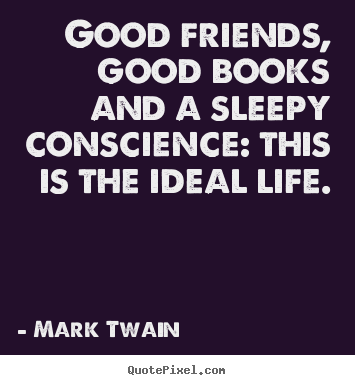 Make image quote about life - Good friends, good books and a sleepy conscience:..