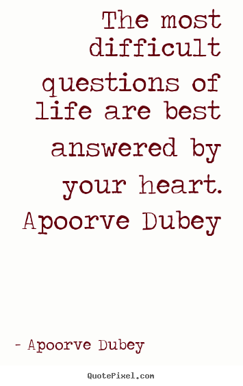 Quote about life - The most difficult questions of life are..