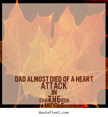 Quotes about life - Dad almost died of a heart attack in the middle of making apocalypse..