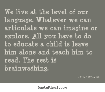 Quote about life - We live at the level of our language. whatever..