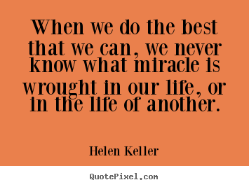 Life quotes - When we do the best that we can, we never know what..