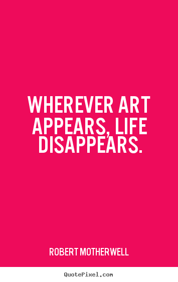 Create your own image quotes about life - Wherever art appears, life disappears.