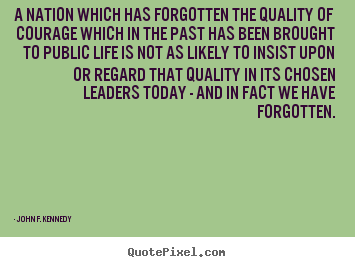 A nation which has forgotten the quality of.. John F. Kennedy great life quote