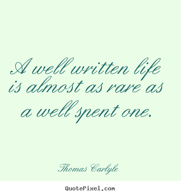 Life sayings - A well written life is almost as rare as a well spent one.