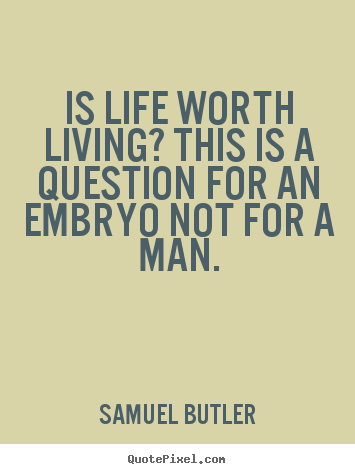 Samuel Butler photo quotes - Is life worth living? this is a question for an embryo.. - Life quote
