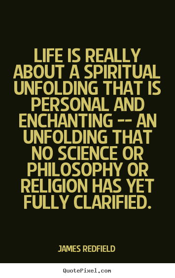 James Redfield picture quotes - Life is really about a spiritual unfolding that is personal and enchanting.. - Life quotes
