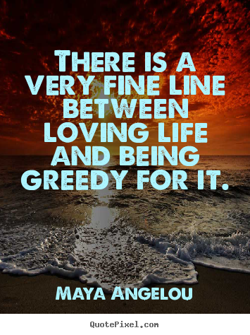 Life quotes - There is a very fine line between loving life and being..