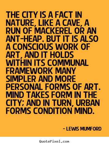 The city is a fact in nature, like a cave, a.. Lewis Mumford top life quote