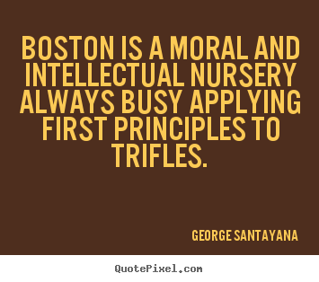 Life quotes - Boston is a moral and intellectual nursery..