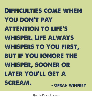 Life quotes - Difficulties come when you don't pay attention to life's..