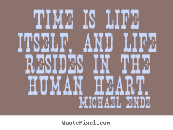 Life quotes - Time is life itself, and life resides in the human..