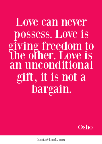 Life quote - Love can never possess. love is giving freedom..