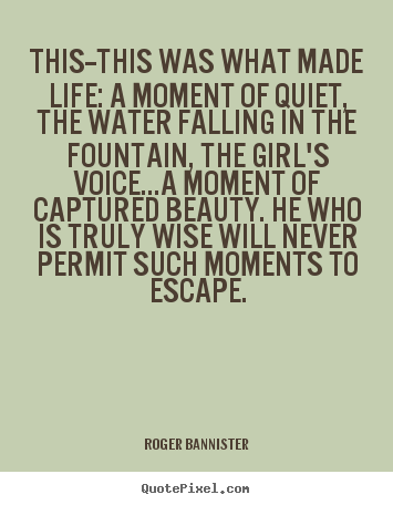 Quotes about life - This--this was what made life: a moment of quiet,..