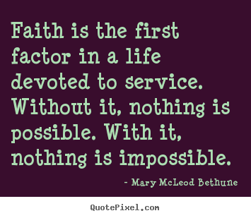 Life quote - Faith is the first factor in a life devoted to service. without..
