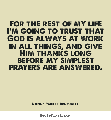 Quotes about life - For the rest of my life i'm going to trust that god is always..