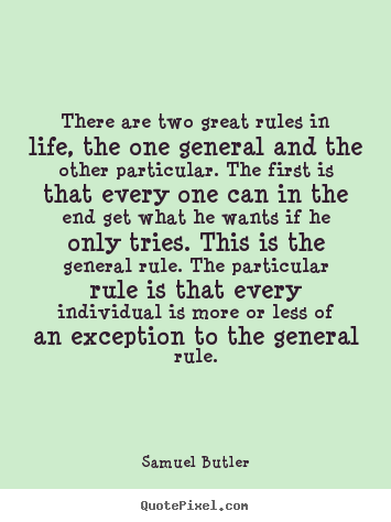 Quotes about life - There are two great rules in life, the one general and the..