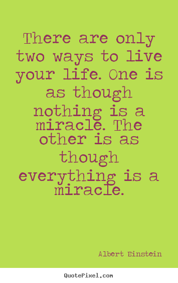 Albert Einstein image quotes - There are only two ways to live your life. one is as though nothing.. - Life sayings