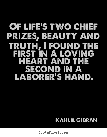 Kahlil Gibran picture quotes - Of life's two chief prizes, beauty and truth, i found the first in.. - Life quotes