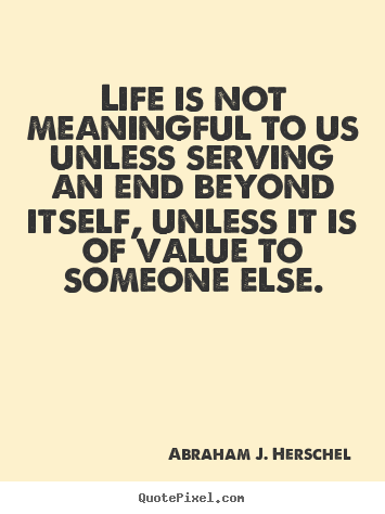 Make custom picture quotes about life - Life is not meaningful to us unless serving..