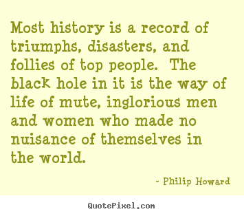 Life quotes - Most history is a record of triumphs, disasters,..