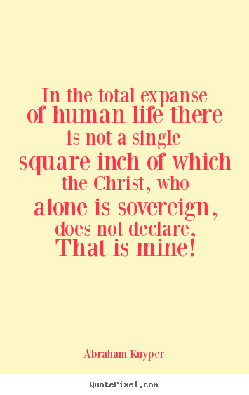 Life quotes - In the total expanse of human life there is..