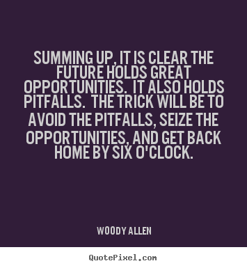 Life quotes - Summing up, it is clear the future holds great opportunities...