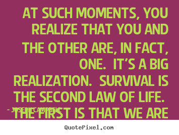Life quotes - At such moments, you realize that you and the other..