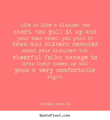 Marion Howard picture quotes - Life is like a blanket too short. you pull it up.. - Life quote