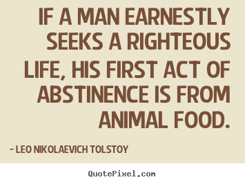 Design picture quotes about life - If a man earnestly seeks a righteous life, his..