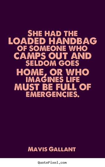 Design poster quotes about life - She had the loaded handbag of someone who camps..