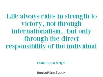 Life quote - Life always rides in strength to victory, not through internationalism.....
