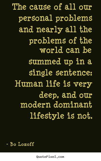 Bo Lozoff picture quotes - The cause of all our personal problems and.. - Life quotes