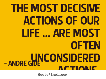 Create graphic image quotes about life - The most decisive actions of our life .....