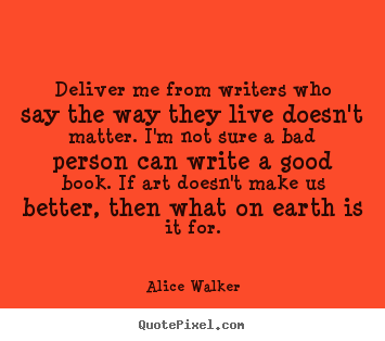 Alice Walker picture quotes - Deliver me from writers who say the way they.. - Life quote