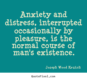 Life sayings - Anxiety and distress, interrupted occasionally by..