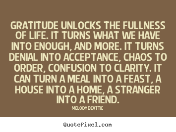 Life quotes - Gratitude unlocks the fullness of life. it turns what..
