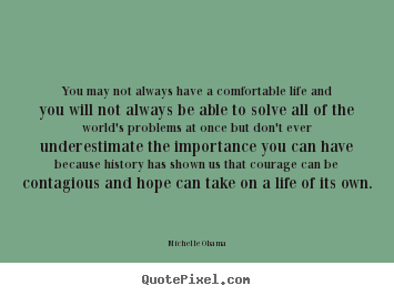 Quote about life - You may not always have a comfortable life and you..