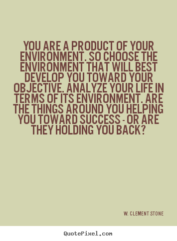 Life quote - You are a product of your environment. so choose the..