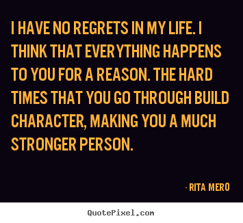 I have no regrets in my life. i think that.. Rita Mero  life quote