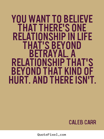 Customize poster quotes about life - You want to believe that there's one relationship..