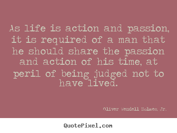 Life quotes - As life is action and passion, it is required of a man that..