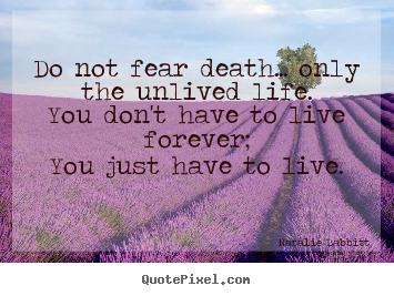 Natalie Babbitt poster quotes - Do not fear death... only the unlived life.you don't have.. - Life quotes