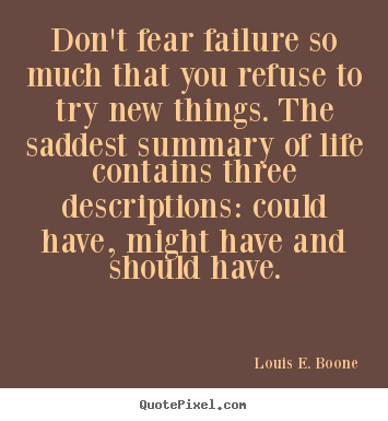 Life quotes - Don't fear failure so much that you refuse to..