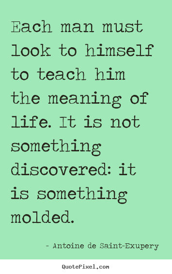 Quote about life - Each man must look to himself to teach him the..