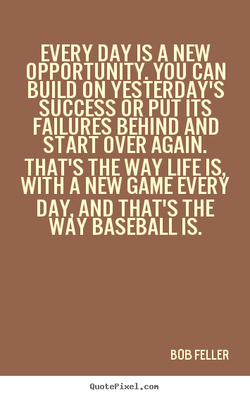 Make custom poster quotes about life - Every day is a new opportunity. you can build on yesterday's..