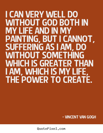 Life quotes - I can very well do without god both in my life and in my painting,..