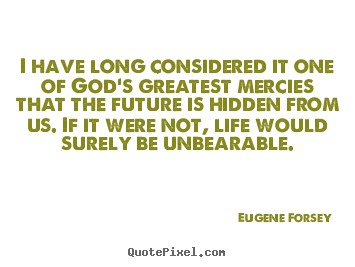 Eugene Forsey picture quote - I have long considered it one of god's greatest.. - Life quotes